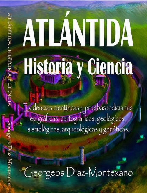 Último libro de Georgeos Díaz-Montexano donde resume las evidencias más significativas que sobre la Atlántida ha venido publicando en una treintena de libros y cientos de artículos en los últimos viente años.